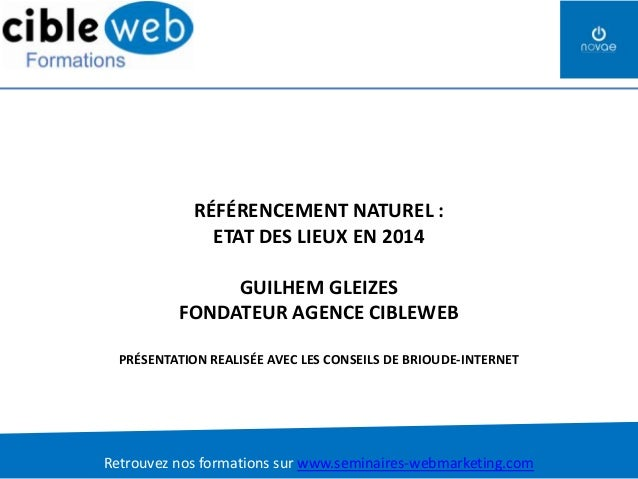 RÉFÉRENCEMENT NATUREL : ETAT DES LIEUX EN 2014  GUILHEM GLEIZES FONDATEUR AGENCE CIBLEWEB PRÉSENTATION REALISÉE AVEC LES C...