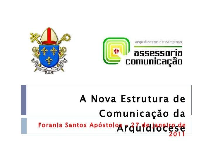 A Nova Estrutura de Comunicação da Arquidiocese Forania Santos Apóstolos – 27 de janeiro de 2011