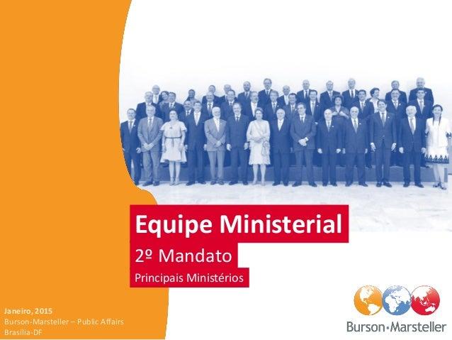 Equipe Ministerial 2º Mandato Principais Ministérios Janeiro, 2015 Burson-Marsteller – Public Affairs Brasília-DF