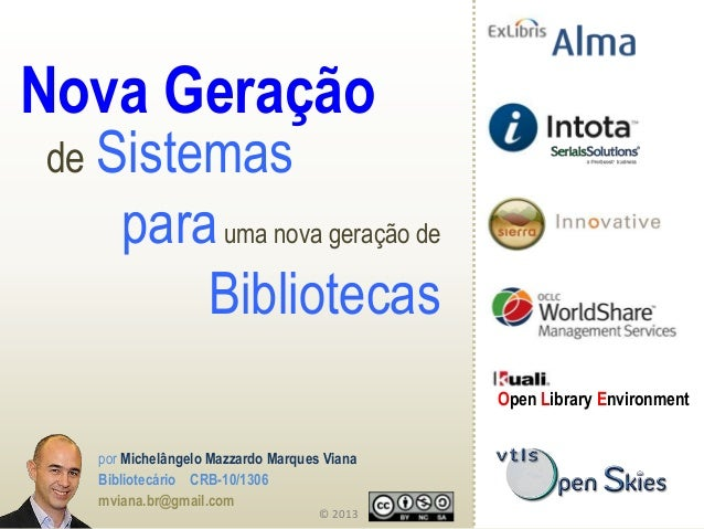 por Michelângelo Mazzardo Marques VianaBibliotecário CRB-10/1306mviana.br@gmail.com© 2013Open Library EnvironmentNova Gera...