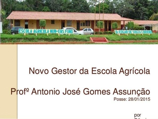 Novo Gestor da Escola Agrícola Profº Antonio José Gomes Assunção Posse: 28/01/2015 por
