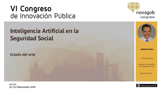 Andrés Pastor @andrespastor Inteligencia Artificial en la Seguridad Social Estado del arte Gerente Adjunto Gerencia de Inf...