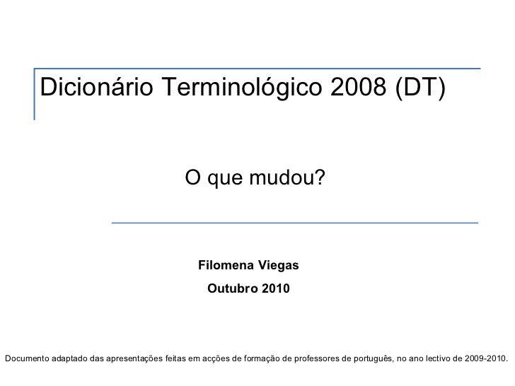 Dicionário Terminológico 2008 (DT)                                           O que mudou?                                 ...