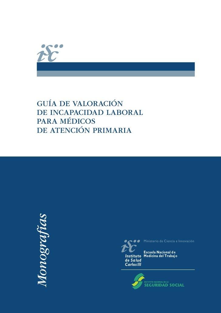 GUÍA DE VALORACIÓNDE INCAPACIDAD LABORALPARA MÉDICOSDE ATENCIÓN PRIMARIAMonografías                             Ministerio...