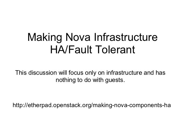 Making Nova Infrastructure         HA/Fault TolerantThis discussion will focus only on infrastructure and has             ...