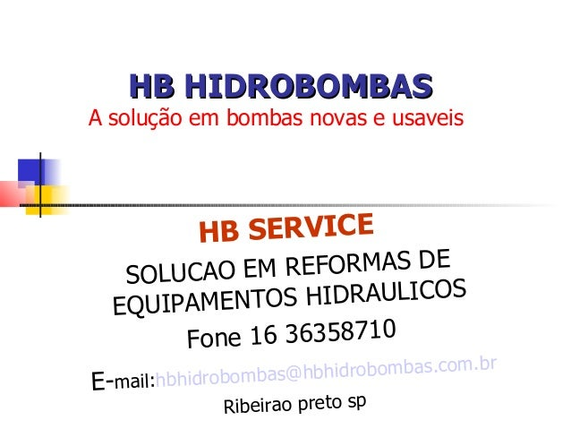 HB HIDROBOMBASA solução em bombas novas e usaveis           HB SERVICE   SOLUCAO EM REFORMAS DE  EQUIPAMENT OS HIDRAULICOS...