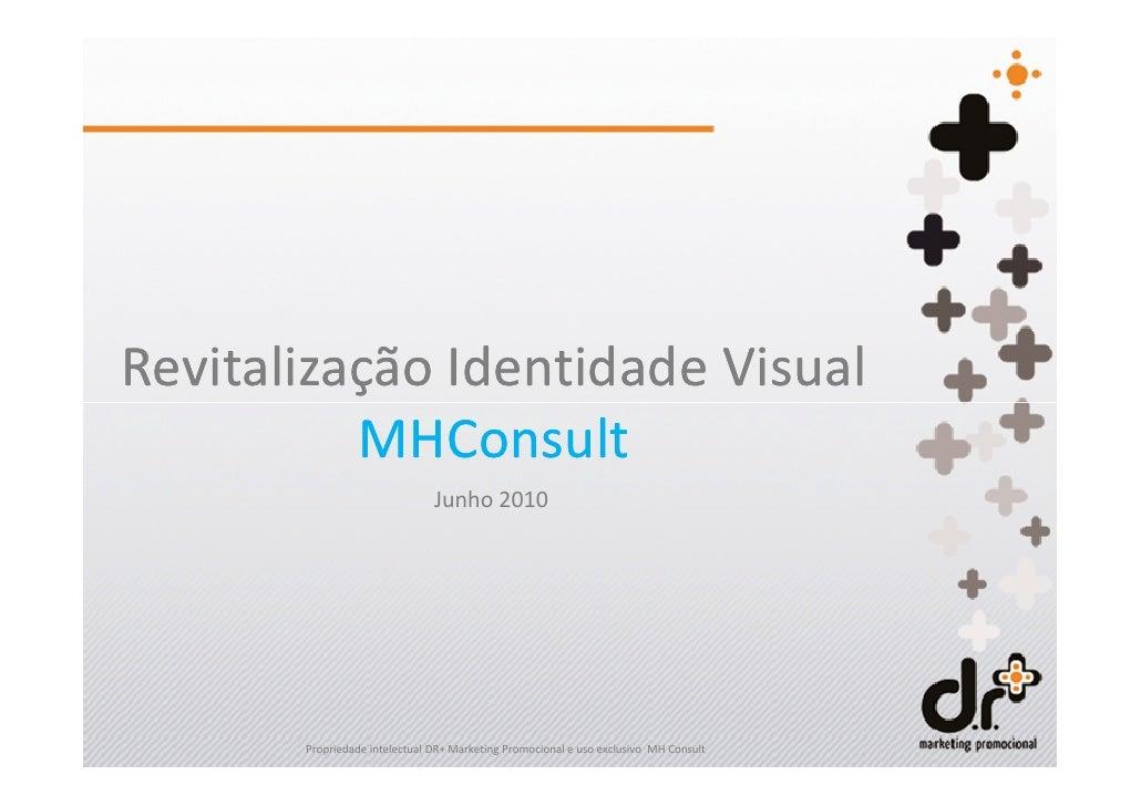Revitalização Identidade Visual          MHConsult                               Junho 2010       Propriedade intelectual ...