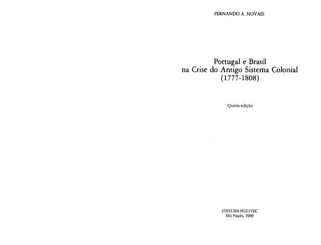 Novais, fernando. portugal e brasil na crise do antigo sistema colonial (1777 1808)