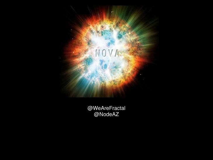 Nova<br />@WeAreFractal<br />@NodeAZ<br />