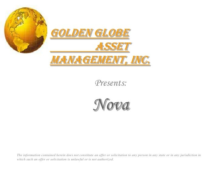 Golden Globe 		Asset Management, Inc.<br />Presents:<br />Nova<br />The information contained herein does not constitute a...