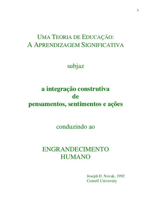 UMA TEORIA DE EDUCAÇÃO: A APRENDIZAGEM SIGNIFICATIVA subjaz a integração construtiva de pensamentos, sentimentos e ações c...