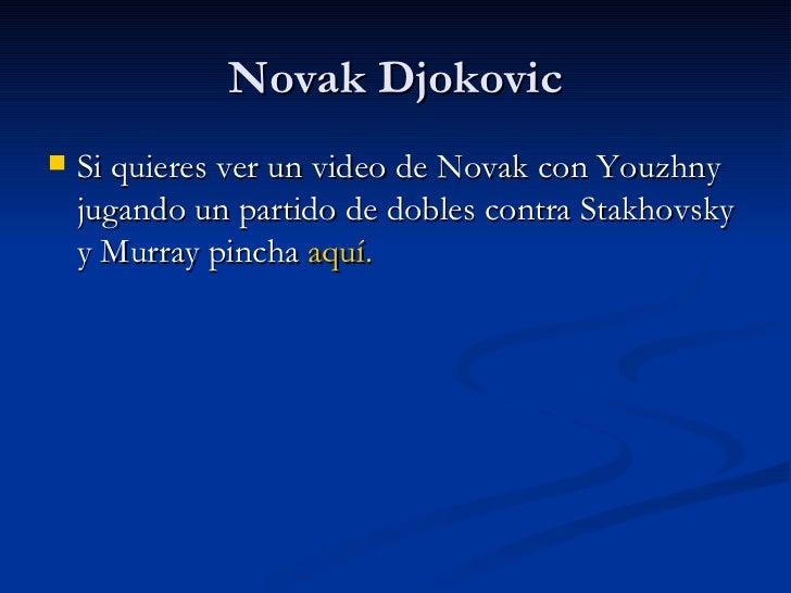Novak Djokovic <ul><li>Si quieres ver un video de Novak con Youzhny jugando un partido de dobles contra Stakhovsky y Murra...