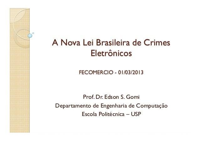 A Nova Lei Brasileira de Crimes Eletrônicos FECOMERCIO - 01/03/2013 Prof. Dr. Edson S. Gomi Departamento de Engenharia de ...