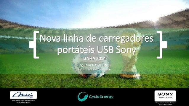 Nova linha de carregadores portáteis USB Sony LINHA 2014 Sony Rela - Recording Media & Energy Latin America Eng. Jean-Clau...