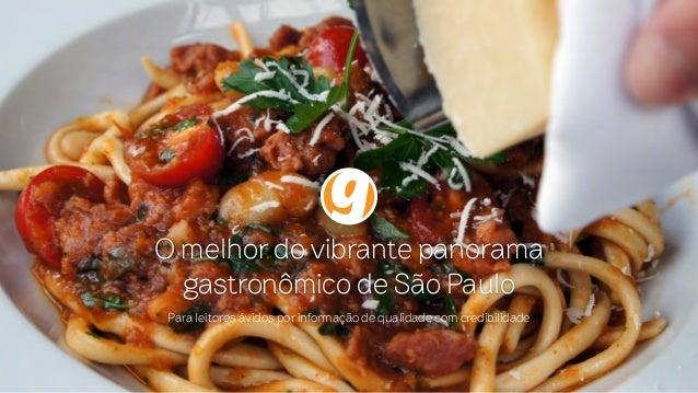 O melhor do vibrante panorama gastronômico de São Paulo Para leitores ávidos por informação de qualidade com credibilidade