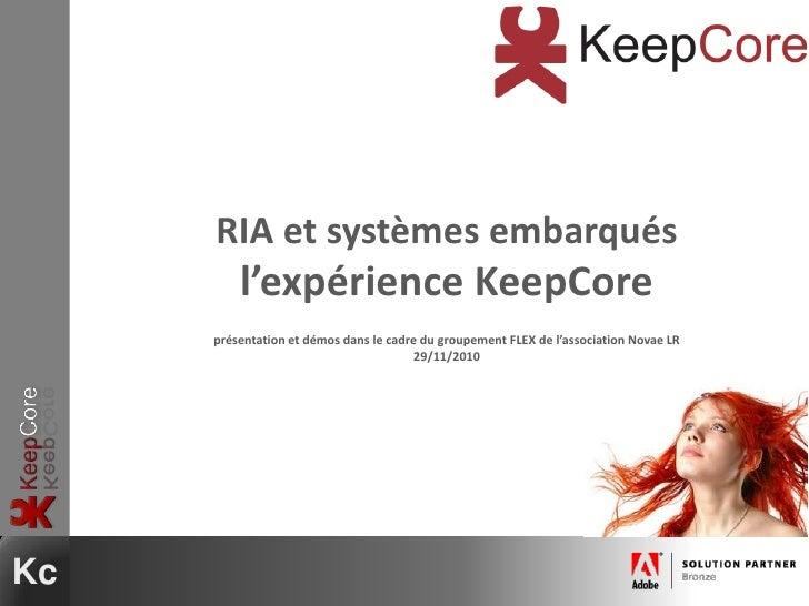 RIA et systèmes embarquésl'expérience KeepCoreprésentation et démos dans le cadre du groupement FLEX de l'association Nova...