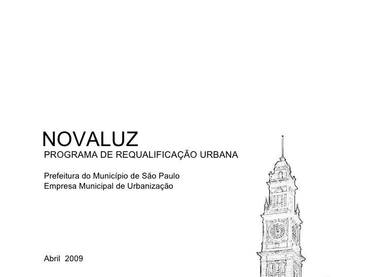 NOVALUZ PROGRAMA DE REQUALIFICAÇÃO URBANA Prefeitura do Município de São Paulo Empresa Municipal de Urbanização Abril   2009