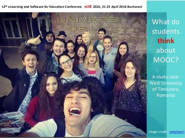 What do students think about MOOC? A study case: West University of Timisoara, Romania 12th eLearning and Software for Edu...