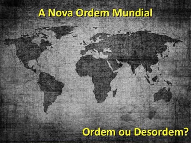 A Nova Ordem MundialA Nova Ordem MundialOrdem ou Desordem?Ordem ou Desordem?