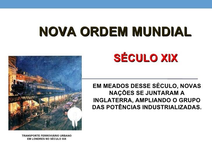 NOVA ORDEM MUNDIAL EM MEADOS DESSE SÉCULO, NOVAS NAÇÕES SE JUNTARAM A INGLATERRA, AMPLIANDO O GRUPO DAS POTÊNCIAS INDUSTRI...