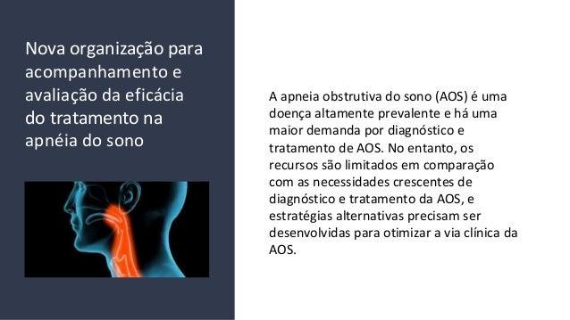 Nova organização para acompanhamento e avaliação da eficácia do tratamento na apnéia do sono A apneia obstrutiva do sono (...