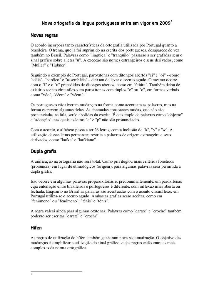 Nova ortografia da língua portuguesa entra em vigor em 2009<br />Novas regras <br />O acordo incorpora tanto característic...