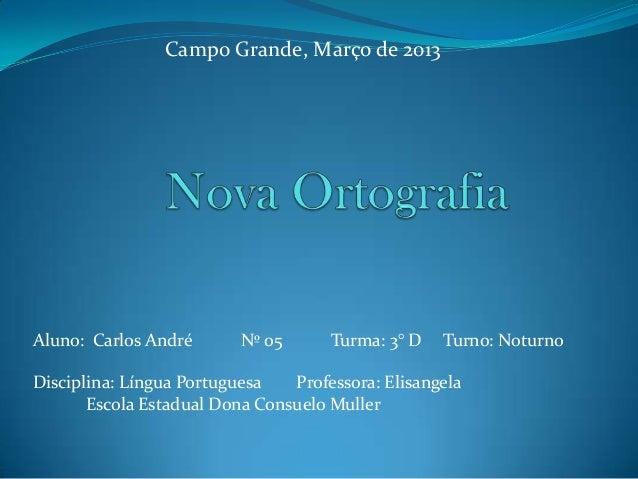 Campo Grande, Março de 2013Aluno: Carlos André       Nº 05      Turma: 3° D   Turno: NoturnoDisciplina: Língua Portuguesa ...