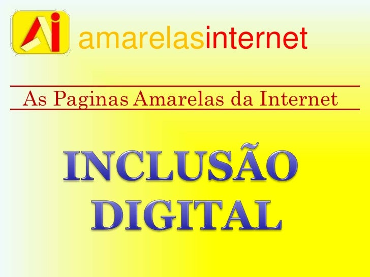 amarelasinternet<br />As Paginas Amarelas da Internet<br />INCLUSÃO <br />DIGITAL<br />