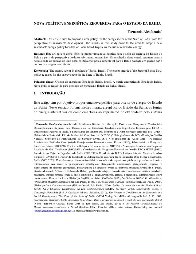1 NOVA POLÍTICA ENERGÉTICA REQUERIDA PARA O ESTADO DA BAHIA Fernando Alcoforado Abstract: This article aims to propose a ...