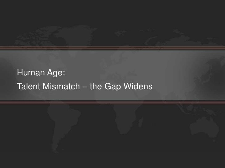 Human Age: Talent Mismatch – the Gap Widens<br />