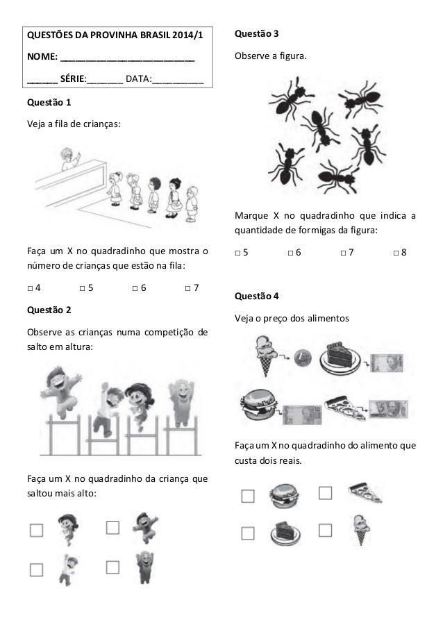 QUESTÕES DA PROVINHA BRASIL 2014/1 NOME: __________________________ ______ SÉRIE:_______ DATA:__________ Questão 1 Veja a ...