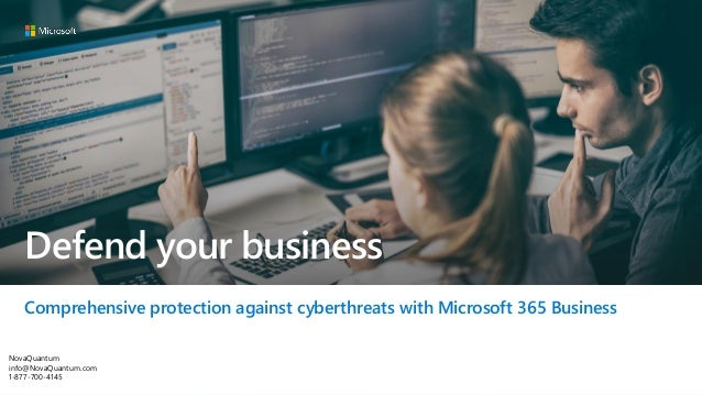 Defend your business Comprehensive protection against cyberthreats with Microsoft 365 Business NovaQuantum info@NovaQuantu...