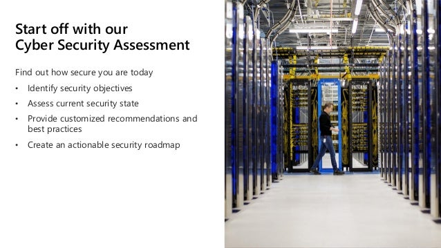 Start off with our Cyber Security Assessment Find out how secure you are today • Identify security objectives • Assess cur...