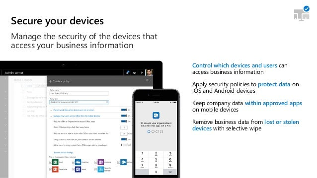 Secure your devices Manage the security of the devices that access your business information Control which devices and use...