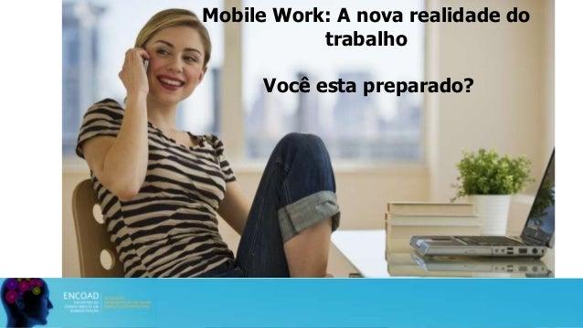Mobile Work: A nova realidade do trabalho Você esta preparado?