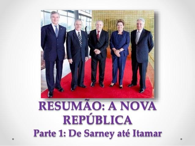 RESUMÃO: A NOVA REPÚBLICA Parte 1: De Sarney até Itamar