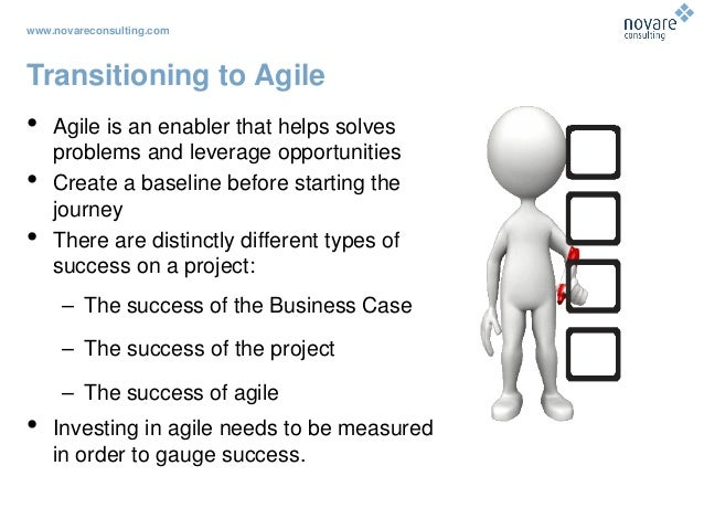 www.novareconsulting.com Transitioning to Agile • Agile is an enabler that helps solves problems and leverage opportunitie...