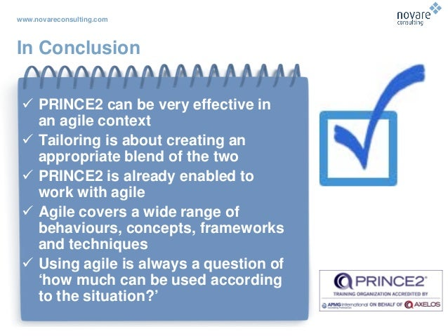 www.novareconsulting.com In Conclusion  PRINCE2 can be very effective in an agile context  Tailoring is about creating a...