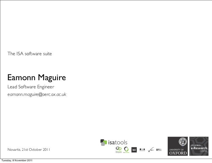 The ISA software suite    Eamonn Maguire    Lead Software Engineer    eamonn.maguire@oerc.ox.ac.uk    Novartis, 21st Octob...