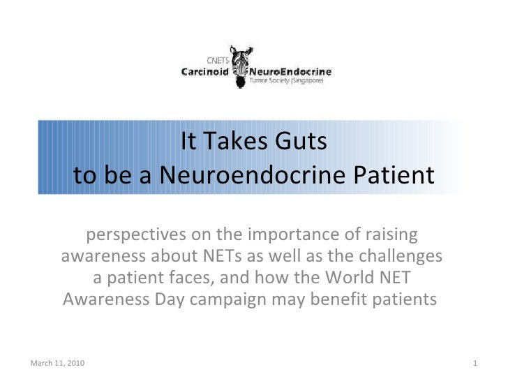 It Takes Guts to be a Neuroendocrine Patient perspectives on the importance of raising awareness about NETs as well as the...