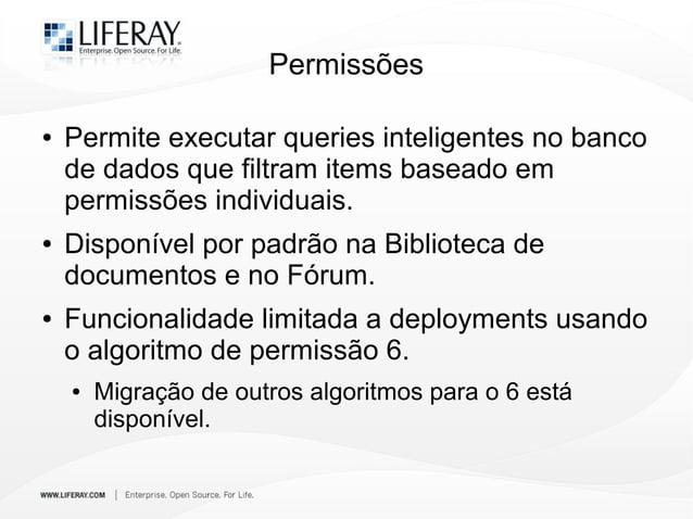 Permissões ● Permite executar queries inteligentes no banco de dados que filtram items baseado em permissões individuais. ...