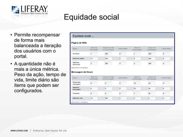 Equidade social ● Permite recompensar de forma mais balanceada a iteração dos usuários com o portal. ● A quantidade não é ...