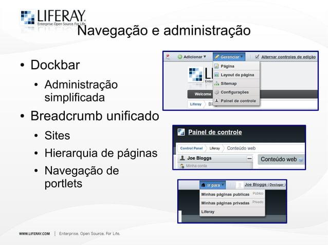 Navegação e administração ● Dockbar ● Administração simplificada ● Breadcrumb unificado ● Sites ● Hierarquia de páginas ● ...