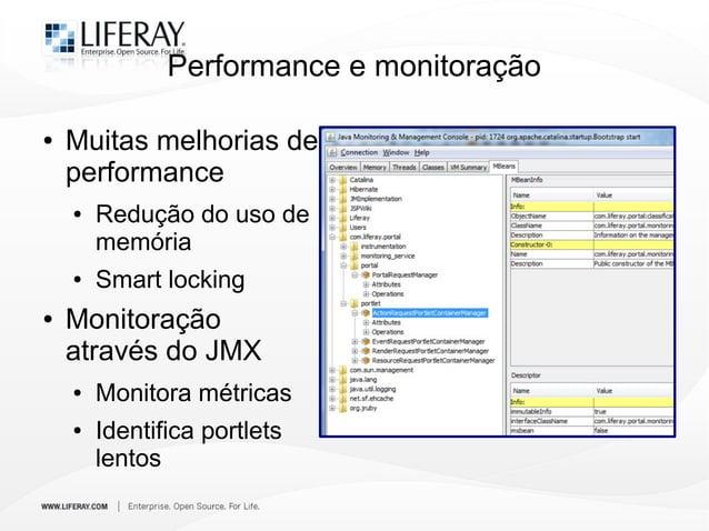 Performance e monitoração ● Muitas melhorias de performance ● Redução do uso de memória ● Smart locking ● Monitoração atra...