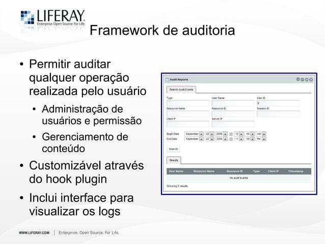 Framework de auditoria ● Permitir auditar qualquer operação realizada pelo usuário ● Administração de usuários e permissão...