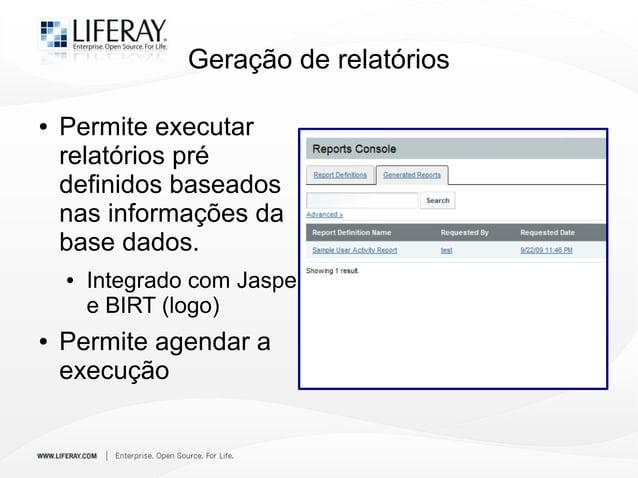 Geração de relatórios ● Permite executar relatórios pré definidos baseados nas informações da base dados. ● Integrado com ...