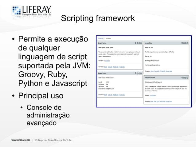 Scripting framework ● Permite a execução de qualquer linguagem de script suportada pela JVM: Groovy, Ruby, Python e Javasc...