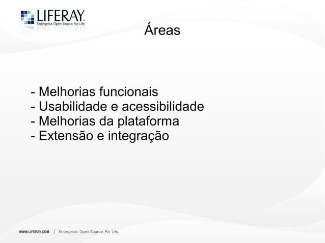 Áreas - Melhorias funcionais - Usabilidade e acessibilidade - Melhorias da plataforma - Extensão e integração