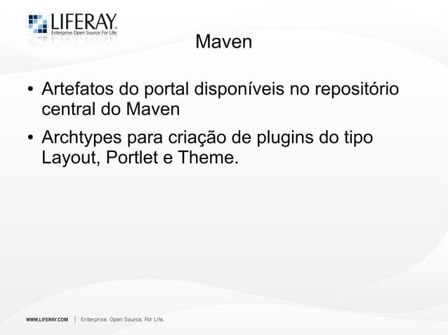 Maven ● Artefatos do portal disponíveis no repositório central do Maven ● Archtypes para criação de plugins do tipo Layout...