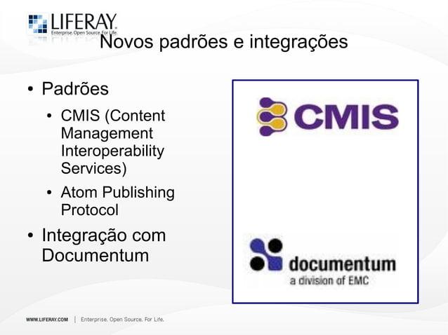 Novos padrões e integrações ● Padrões ● CMIS (Content Management Interoperability Services) ● Atom Publishing Protocol ● I...